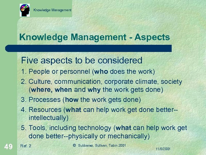 Knowledge Management - Aspects Five aspects to be considered 1. People or personnel (who