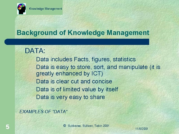 Knowledge Management Background of Knowledge Management DATA: Data includes Facts, figures, statistics Data is