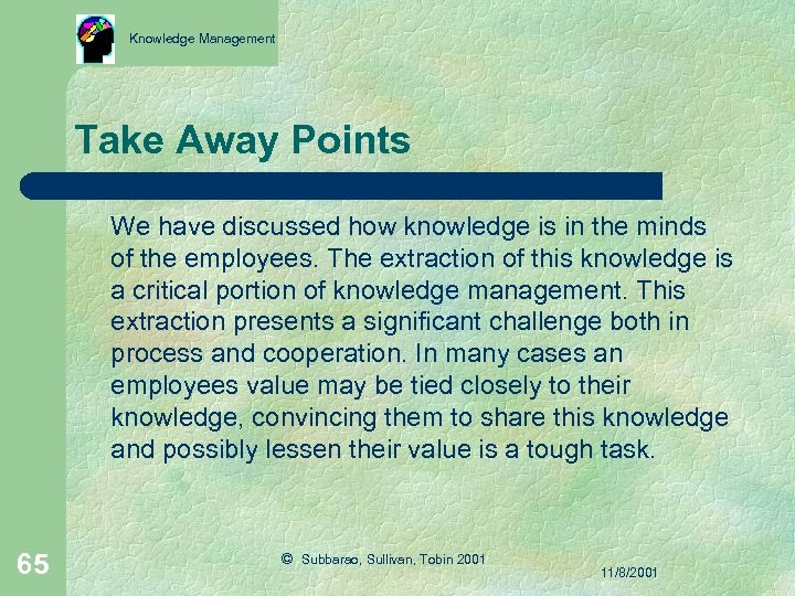 Knowledge Management Take Away Points We have discussed how knowledge is in the minds