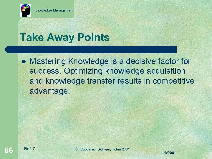 Knowledge Management Take Away Points l 66 Mastering Knowledge is a decisive factor for