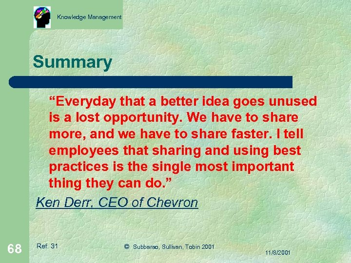 """Knowledge Management Summary """"Everyday that a better idea goes unused is a lost opportunity."""
