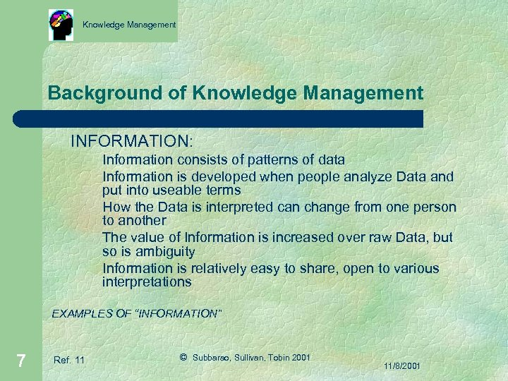 Knowledge Management Background of Knowledge Management INFORMATION: Information consists of patterns of data Information
