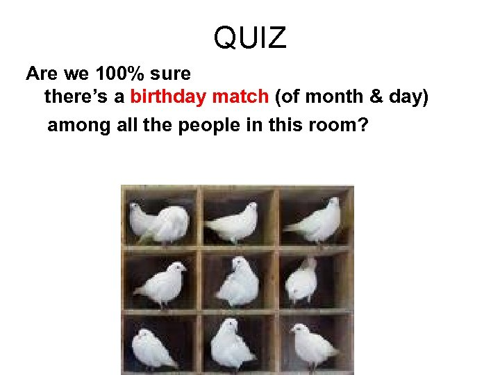 QUIZ Are we 100% sure there's a birthday match (of month & day) among