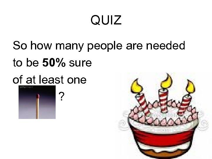 QUIZ So how many people are needed to be 50% sure of at least