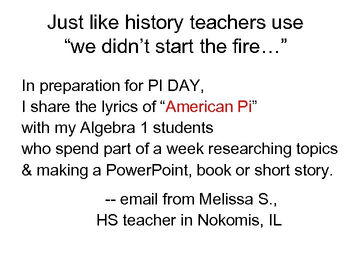 """Just like history teachers use """"we didn't start the fire…"""" In preparation for PI"""