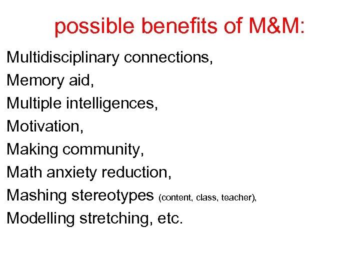 possible benefits of M&M: Multidisciplinary connections, Memory aid, Multiple intelligences, Motivation, Making community, Math