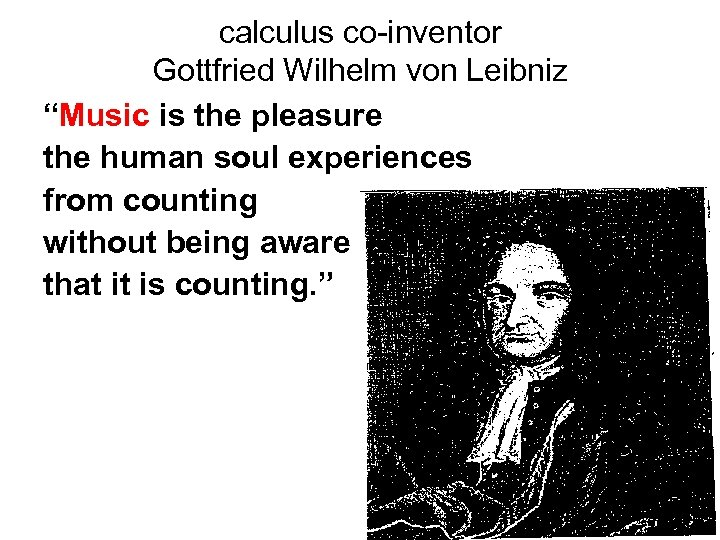 "calculus co-inventor Gottfried Wilhelm von Leibniz ""Music is the pleasure the human soul experiences"