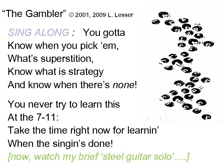 """""""The Gambler"""" © 2001, 2009 L. Lesser SING ALONG : You gotta Know when"""