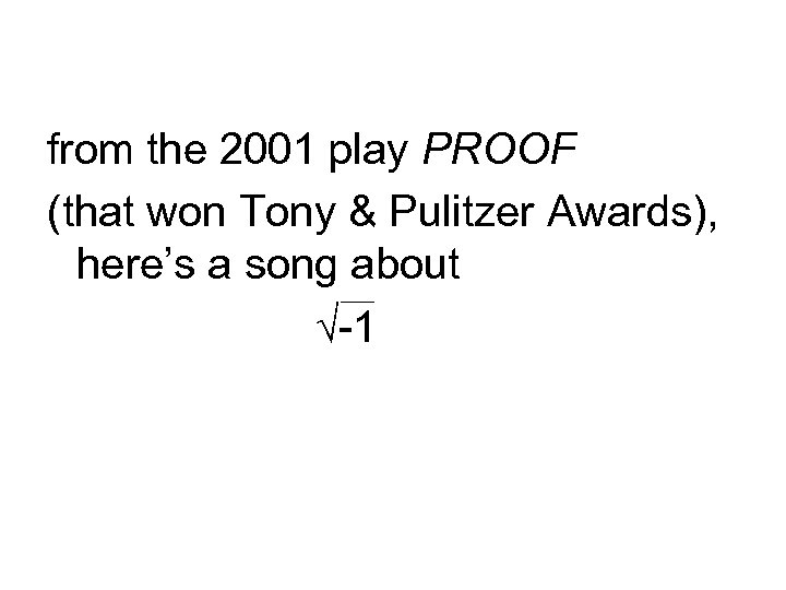 from the 2001 play PROOF (that won Tony & Pulitzer Awards), here's a song