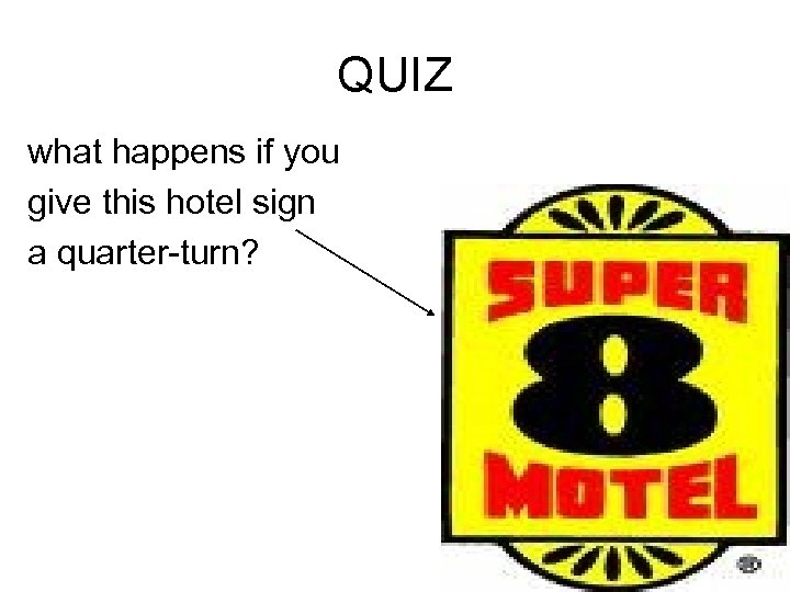QUIZ what happens if you give this hotel sign a quarter-turn?