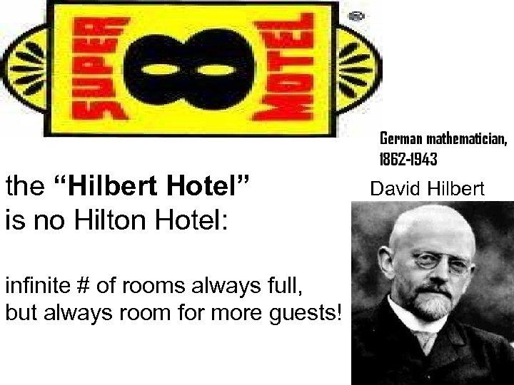 "the ""Hilbert Hotel"" David Hilbert is no Hilton Hotel: infinite # of rooms always"