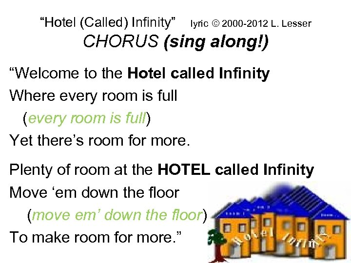 """""""Hotel (Called) Infinity"""" lyric © 2000 -2012 L. Lesser CHORUS (sing along!) """"Welcome to"""