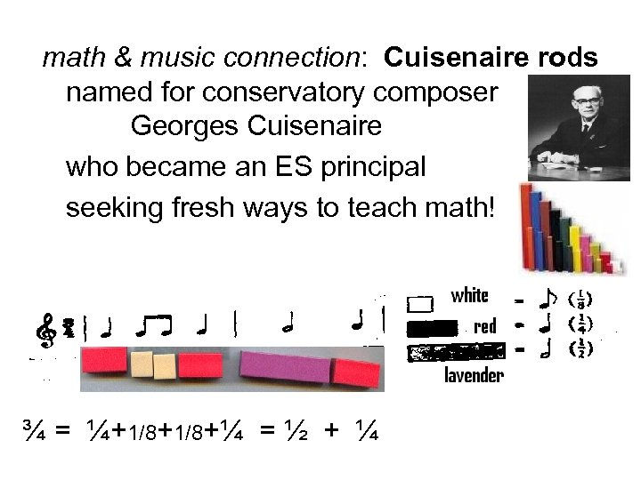 math & music connection: Cuisenaire rods named for conservatory composer Georges Cuisenaire who became