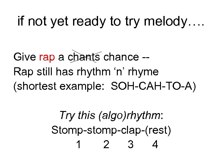 if not yet ready to try melody…. Give rap a chants chance -Rap still