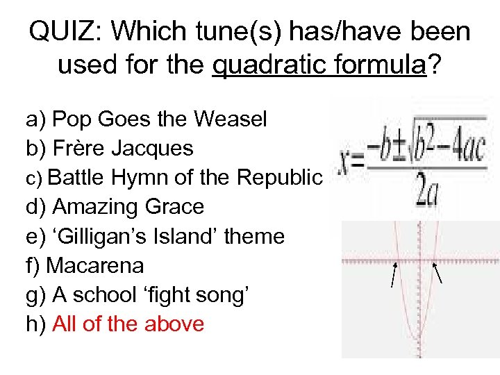 QUIZ: Which tune(s) has/have been used for the quadratic formula? a) Pop Goes the