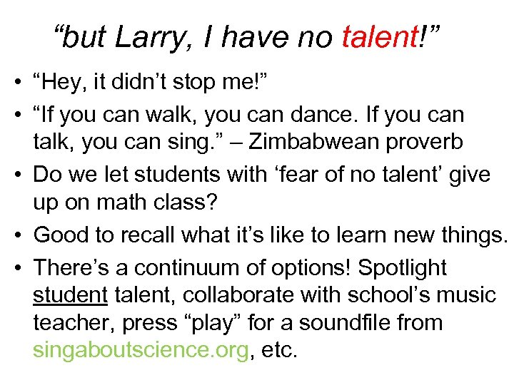"""""""but Larry, I have no talent!"""" • """"Hey, it didn't stop me!"""" • """"If"""