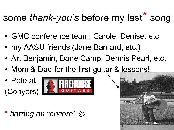some thank-you's before my last* song • GMC conference team: Carole, Denise, etc. •