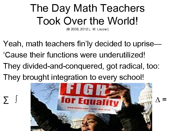 The Day Math Teachers Took Over the World! (© 2008, 2012 L. M. Lesser)