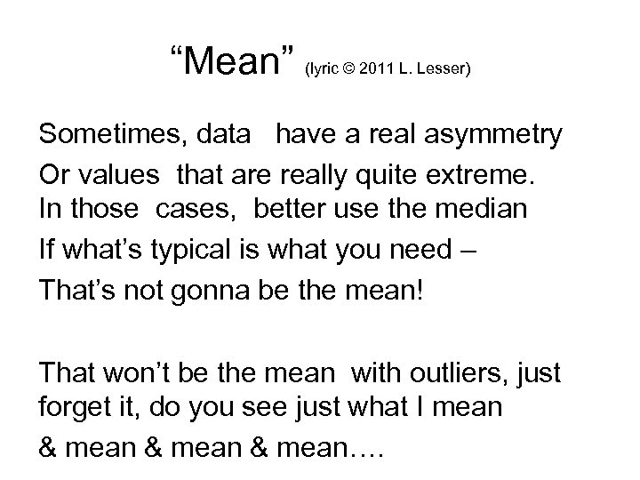 """""""Mean"""" (lyric © 2011 L. Lesser) Sometimes, data have a real asymmetry Or values"""