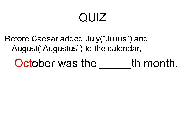 """QUIZ Before Caesar added July(""""Julius"""") and August(""""Augustus"""") to the calendar, October was the _____th"""