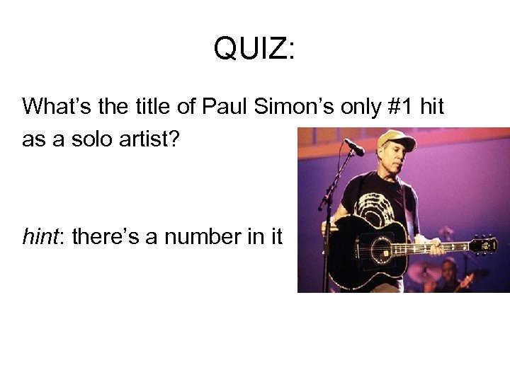 QUIZ: What's the title of Paul Simon's only #1 hit as a solo artist?