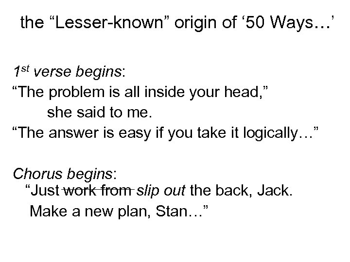 "the ""Lesser-known"" origin of ' 50 Ways…' 1 st verse begins: ""The problem"