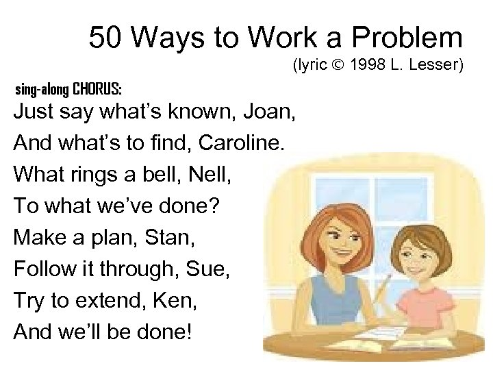 50 Ways to Work a Problem (lyric 1998 L. Lesser) Just say what's known,