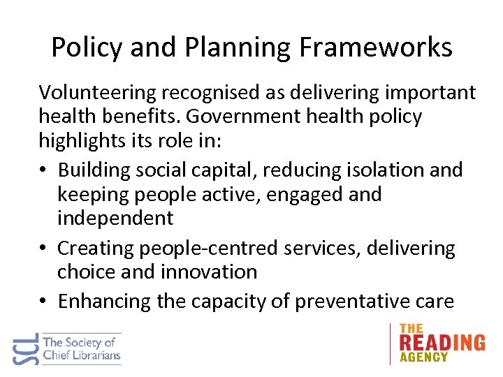 Policy and Planning Frameworks Volunteering recognised as delivering important health benefits. Government health policy