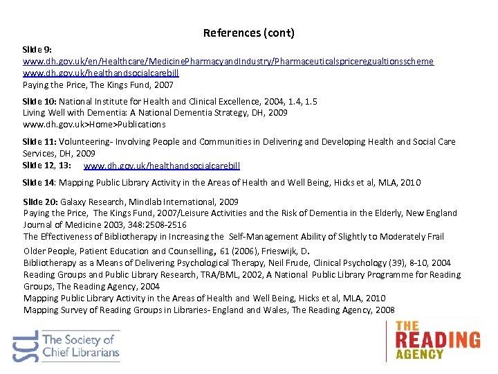 References (cont) Slide 9: www. dh. gov. uk/en/Healthcare/Medicine. Pharmacyand. Industry/Pharmaceuticalspriceregualtionsscheme www. dh. gov. uk/healthandsocialcarebill