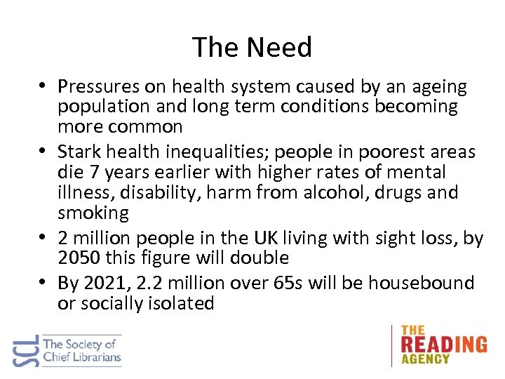 The Need • Pressures on health system caused by an ageing population and long