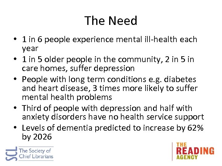 The Need • 1 in 6 people experience mental ill-health each year • 1