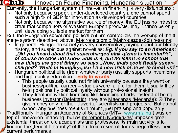 • • • Innovation Found Financing: Hungarian situation 1 Currently, the Hungarian system