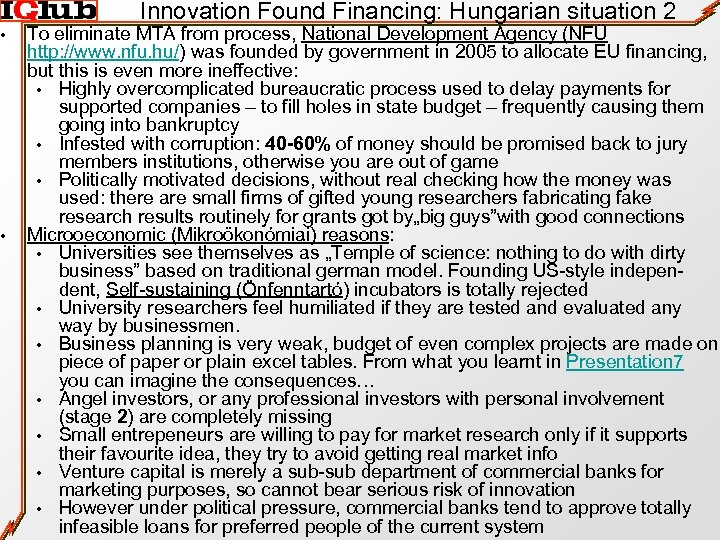 • • Innovation Found Financing: Hungarian situation 2 To eliminate MTA from process,