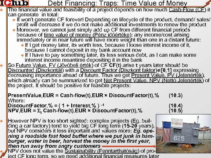 Debt Financing: Traps: Time Value of Money The financial value and feasibility of a