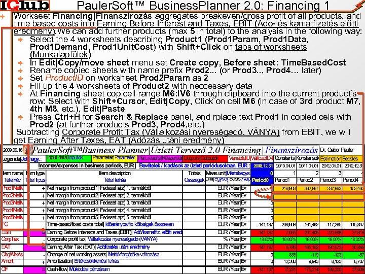 Pauler. Soft™ Business. Planner 2. 0: Financing 1 Workseet Financing|Finanszírozás aggregates breakeven/gross profit of