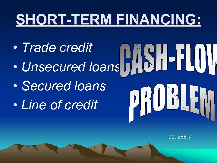 SHORT-TERM FINANCING: • Trade credit • Unsecured loans • Secured loans • Line of