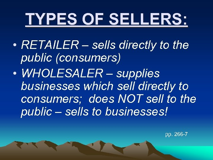 TYPES OF SELLERS: • RETAILER – sells directly to the public (consumers) • WHOLESALER