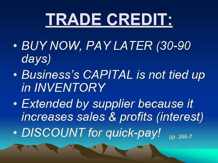 TRADE CREDIT: • BUY NOW, PAY LATER (30 -90 days) • Business's CAPITAL is
