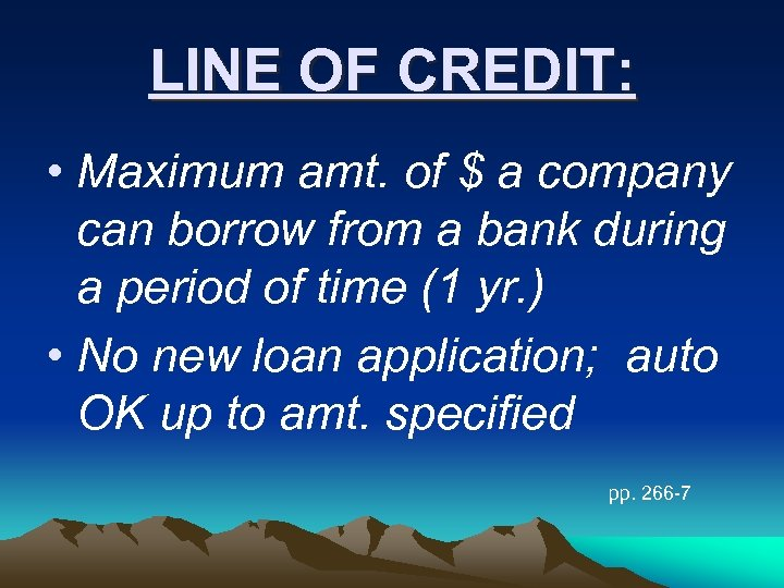 LINE OF CREDIT: • Maximum amt. of $ a company can borrow from a