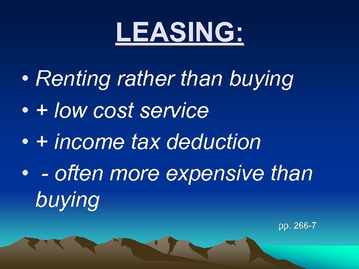 LEASING: • Renting rather than buying • + low cost service • + income