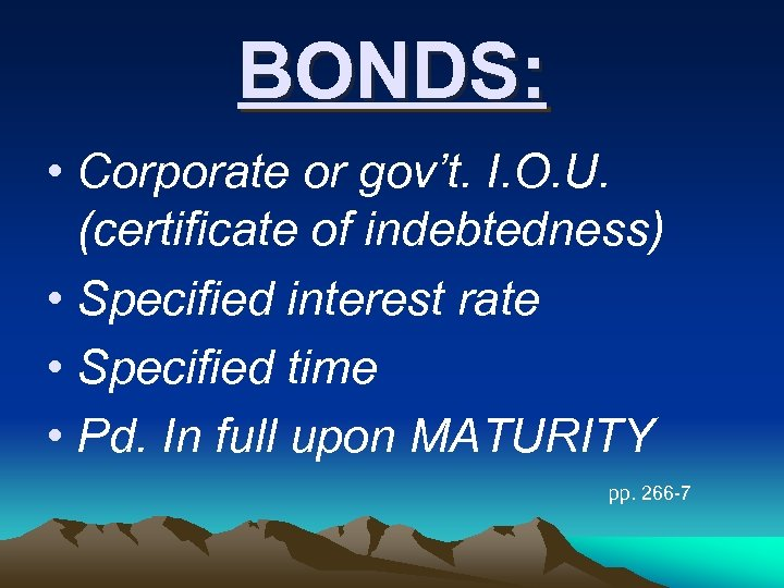 BONDS: • Corporate or gov't. I. O. U. (certificate of indebtedness) • Specified interest