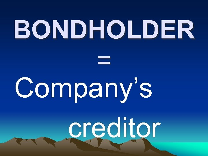 BONDHOLDER = Company's creditor