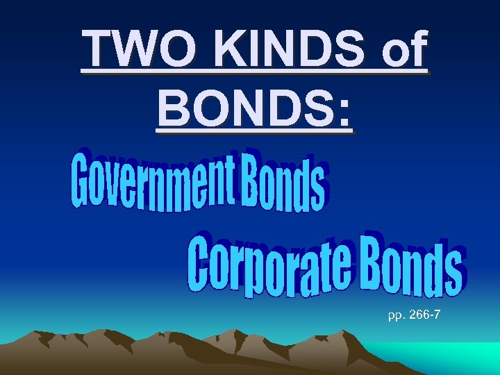 TWO KINDS of BONDS: pp. 266 -7