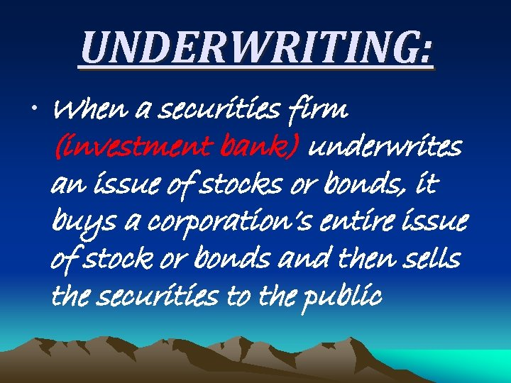 UNDERWRITING: • When a securities firm (investment bank) underwrites an issue of stocks or