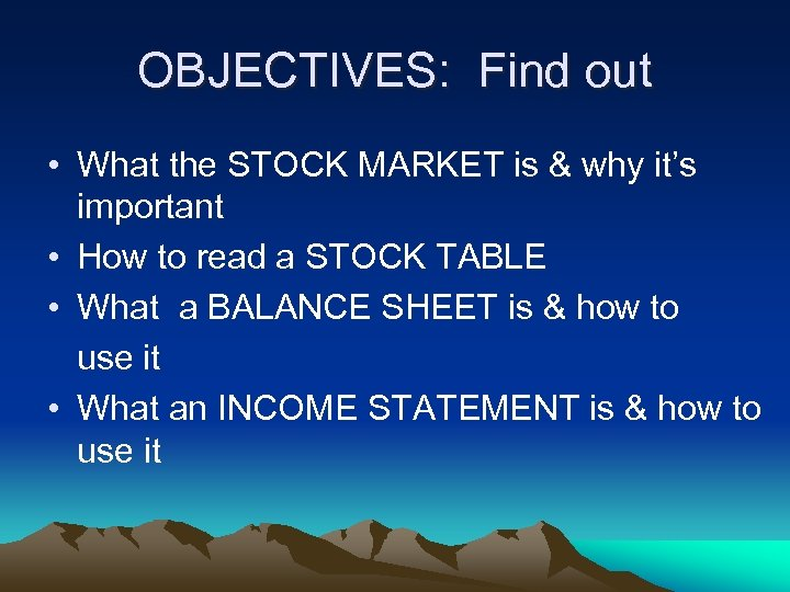 OBJECTIVES: Find out • What the STOCK MARKET is & why it's important •