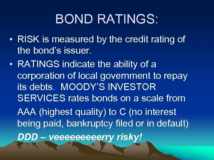 BOND RATINGS: • RISK is measured by the credit rating of the bond's issuer.