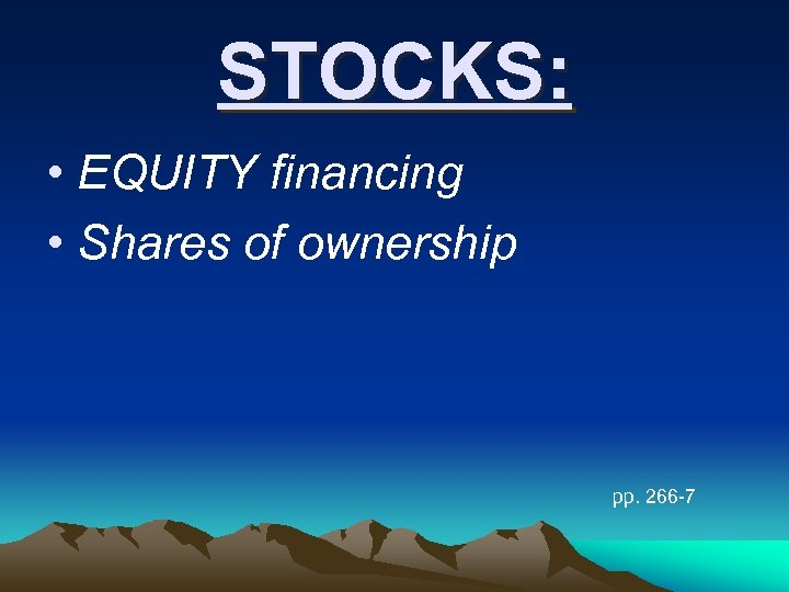 STOCKS: • EQUITY financing • Shares of ownership pp. 266 -7
