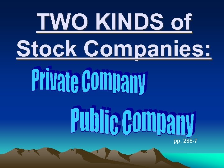 TWO KINDS of Stock Companies: pp. 266 -7