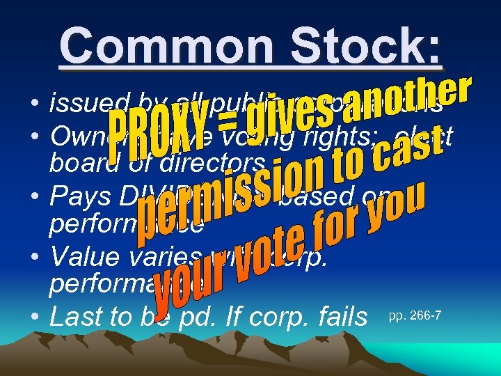 Common Stock: • issued by all public corporations • Owners have voting rights; elect