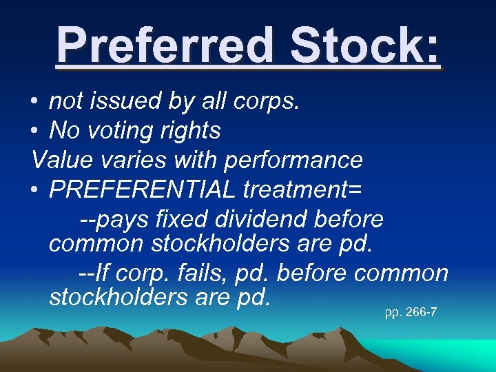 Preferred Stock: • not issued by all corps. • No voting rights Value varies